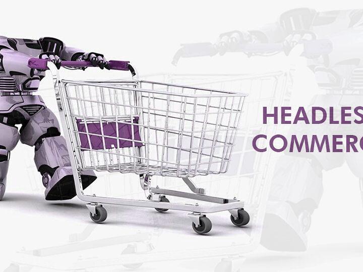 Llega la tecnología Headless Commerce, potenciando el comercio electrónico